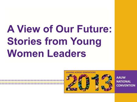 PRESENTATION HEADLINE Presentation Subhead A View of Our Future: Stories from Young Women Leaders.