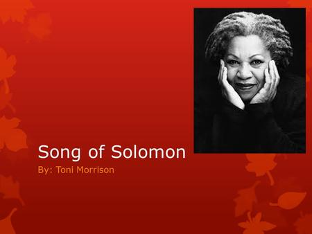 Song of Solomon By: Toni Morrison.