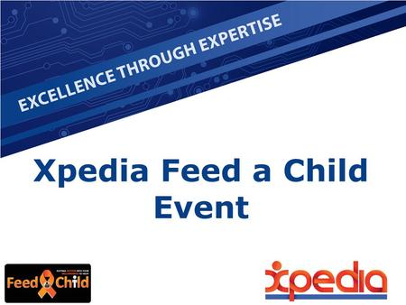 Xpedia Feed a Child Event. An Invitation Mandela Day - 18 July 2014, is a call to action for individuals to take responsibility for changing Centurion.