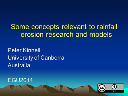 Some concepts relevant to rainfall erosion research and models Peter Kinnell University of Canberra Australia EGU2014.