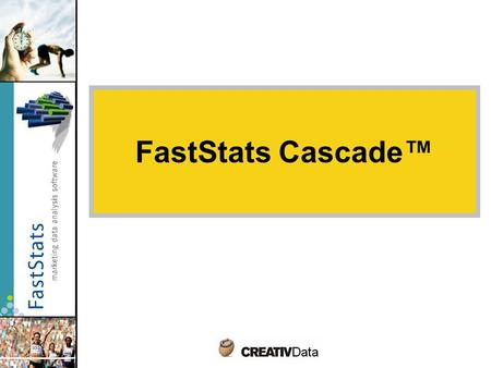 FastStats Cascade™. Cascade = campaign management module FastStats Cascade is an additional optional module of FastStats system Optimized planning of.