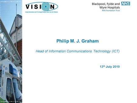 Philip M. J. Graham Head of Information Communications Technology (ICT) 13 th July 2010.