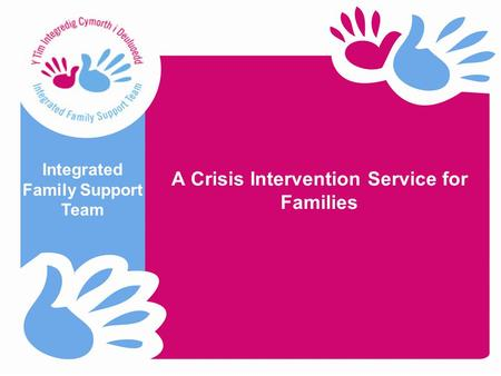 A Crisis Intervention Service for Families Integrated Family Support Team.