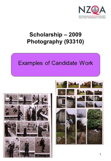 1 Scholarship – 2009 Photography (93310) Examples of Candidate Work.