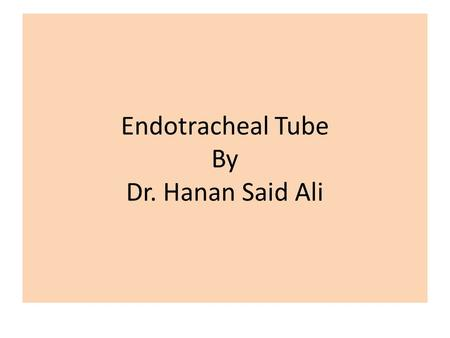 Endotracheal Tube By Dr. Hanan Said Ali. Objectives. Define of endotracheal tube.. List indications, contraindications and cautions of endotracheal tube.
