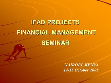 1 IFAD PROJECTS FINANCIAL MANAGEMENT SEMINAR NAIROBI, KENYA 14-15 October 2008.