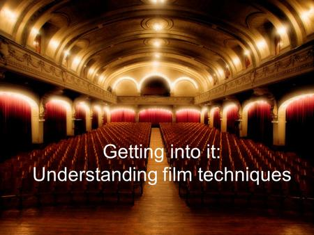 Getting into it: Understanding film techniques. There is more to a film than just watching… Cinematic techniques are methods employed by film makers to.