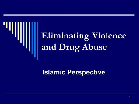 1 Eliminating Violence and Drug Abuse Islamic Perspective.