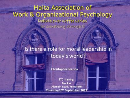Malta Association of Work & Organizational Psychology Debate over coffee series (or something stronger!) Is there a role for moral leadership in today's.