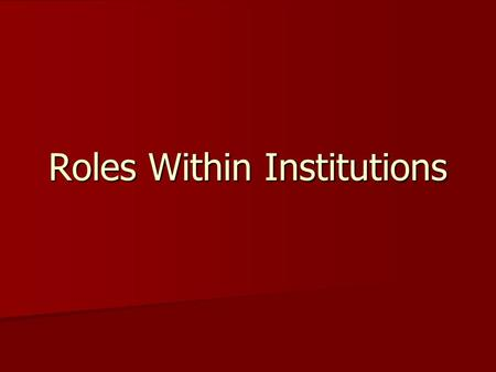 Roles Within Institutions