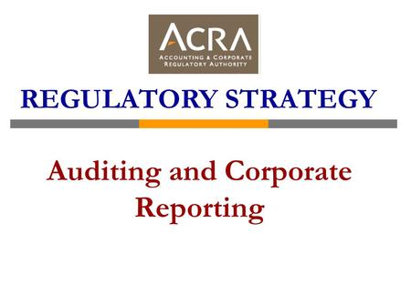Auditing and Corporate Reporting REGULATORY STRATEGY.