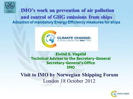 IMO's work on prevention of air pollution and control of GHG emissions from ships Adoption of mandatory Energy Efficiency measures for ships IMO's work.
