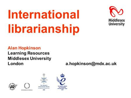 International librarianship Alan Hopkinson Learning Resources Middlesex University London