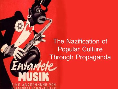 The Nazification of Popular Culture Through Propaganda.
