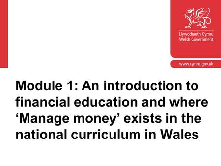 Module 1: An introduction to financial education and where 'Manage money' exists in the national curriculum in Wales.