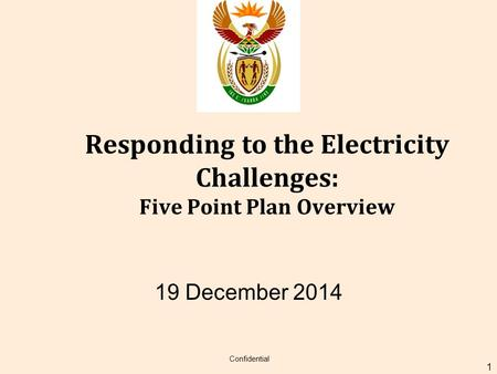 Responding to the Electricity Challenges: Five Point Plan Overview 19 December 2014 Confidential 1.