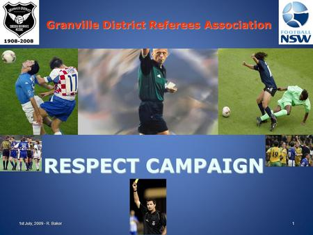 RESPECT CAMPAIGN Granville District Referees Association 1st July, 2009 - R. Baker1.