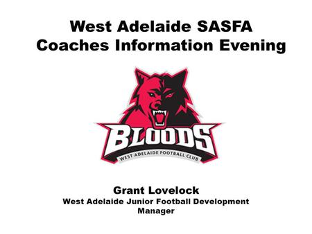 Grant Lovelock West Adelaide Junior Football Development Manager West Adelaide SASFA Coaches Information Evening.