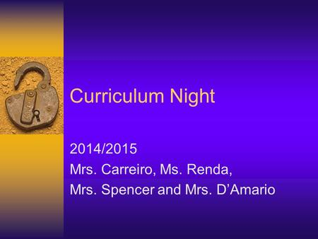 Curriculum Night 2014/2015 Mrs. Carreiro, Ms. Renda, Mrs. Spencer and Mrs. D'Amario.