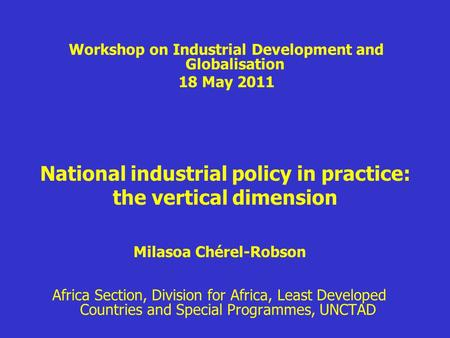 National industrial policy in practice: the vertical dimension Milasoa Chérel-Robson Africa Section, Division for Africa, Least Developed Countries and.