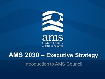AMS 2030 – Executive Strategy Introduction to AMS Council.
