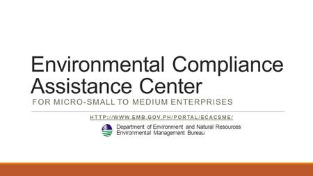 Environmental Compliance Assistance Center FOR MICRO-SMALL TO MEDIUM ENTERPRISES  Department of Environment and Natural.