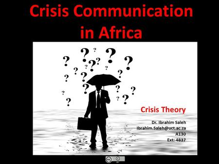 Crisis Communication in Africa Crisis Theory Dr. Ibrahim Saleh A130 Ext: 4837.