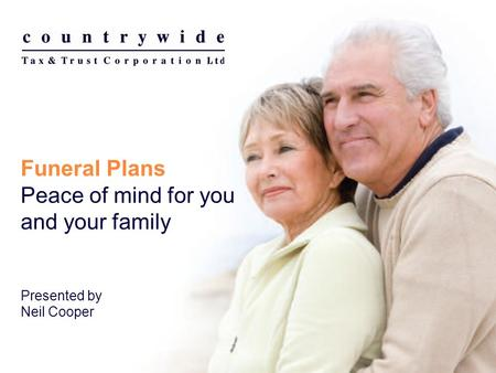 Funeral Plans Peace of mind for you and your family Presented by Neil Cooper.