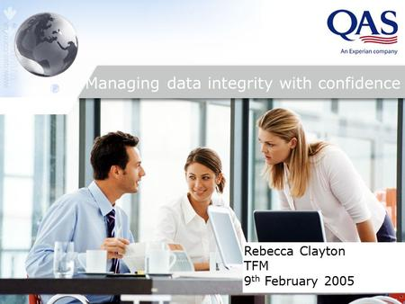 Managing data integrity with confidence Rebecca Clayton TFM 9 th February, 2005 Rebecca Clayton TFM 9 th February 2005 Managing data integrity with confidence.