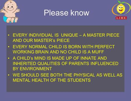 Please know EVERY INDIVIDUAL IS UNIQUE – A MASTER PIECE AND OUR MASTER's PIECE EVERY NORMAL CHILD IS BORN WITH PERFECT WORKING BRAIN AND NO CHILD IS A.