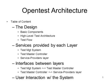 1 Opentest Architecture Table of Content –The Design Basic Components High-Level Test Architecture Test Flow –Services provided by each Layer Test Mgt.