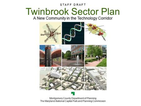 Twinbrook Sector Plan S T A F F D R A F T Twinbrook Sector Plan A New Community in the Technology Corridor S T A F F D R A F T Montgomery County Department.