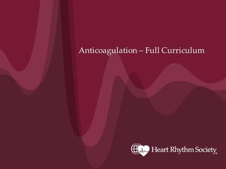 Anticoagulation – Full Curriculum. www.HRSonline.org The Epidemic of Atrial Fibrillation Projected US Prevalence 0 2 4 6 8 10 12 14 16 18 20002005201020152020202520302035204020452050.