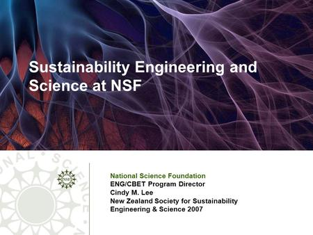 Sustainability Engineering and Science at NSF National Science Foundation ENG/CBET Program Director Cindy M. Lee New Zealand Society for Sustainability.