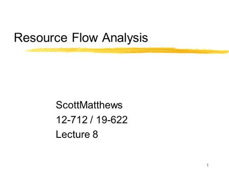 1 Resource Flow Analysis ScottMatthews 12-712 / 19-622 Lecture 8.