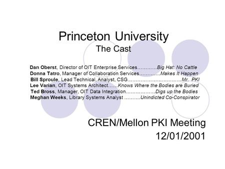 Princeton University The Cast Dan Oberst, Director of OIT Enterprise Services…………Big Hat: No Cattle Donna Tatro, Manager of Collaboration Services………….Makes.