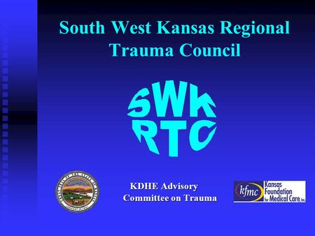South West Kansas Regional Trauma Council KDHE Advisory Committee on Trauma.