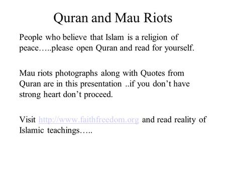 Quran and Mau Riots People who believe that Islam is a religion of peace…..please open Quran and read for yourself. Mau riots photographs along with Quotes.