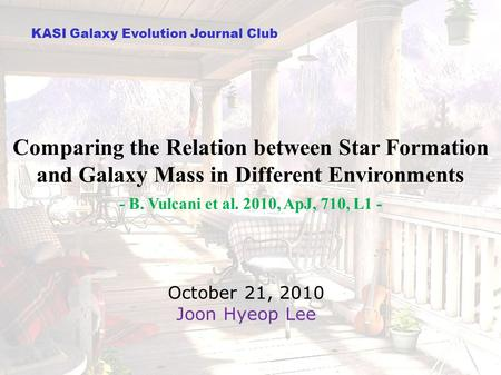 KASI Galaxy Evolution Journal Club Comparing the Relation between Star Formation and Galaxy Mass in Different Environments - B. Vulcani et al. 2010, ApJ,