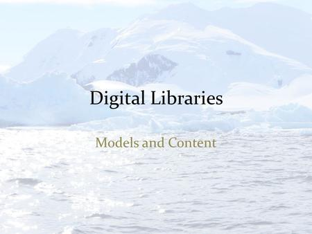 Digital Libraries Models and Content. Goals for tonight Finish up from last week – the 5 S model more formally – Status of the systems available Obtaining,