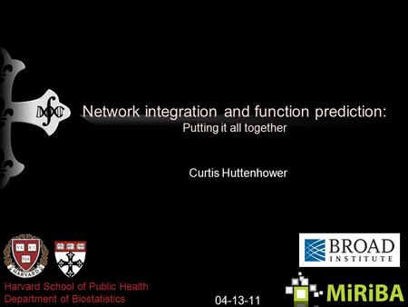 Network integration and function prediction: Putting it all together Curtis Huttenhower 04-13-11 Harvard School of Public Health Department of Biostatistics.