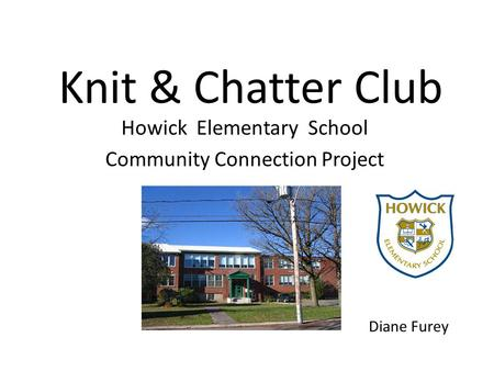 Knit & Chatter Club Howick Elementary School Community Connection Project Diane Furey.