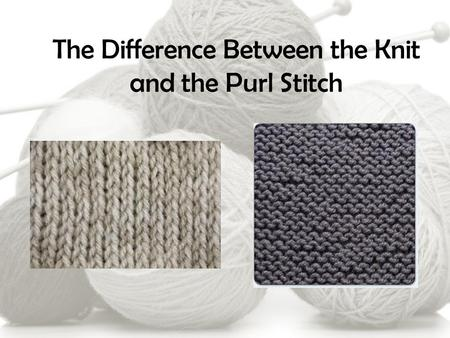 The Difference Between the Knit and the Purl Stitch.
