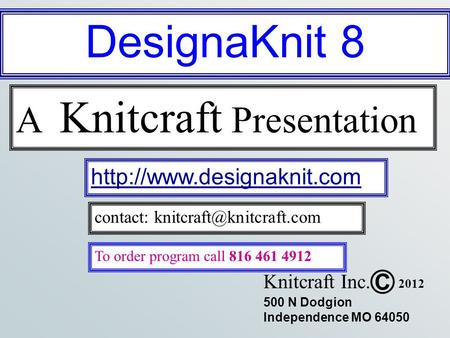 500 N Dodgion Independence MO 64050 C Knitcraft Inc.  contact: 2012 A Knitcraft Presentation To order.