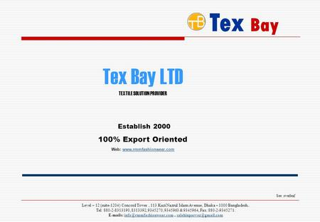 Tex Bay Level – 12 (suite-1204) Concord Tower, 113 Kazi Nazrul Islam Avenue, Dhaka – 1000 Bangladesh.. Tel: 880-2-8313190, 8313392, 9345270, 9345963 &