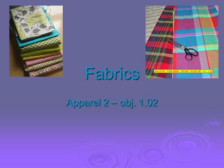Fabrics Apparel 2 – obj. 1.02. Fabric Construction: Weaving and Knitting.