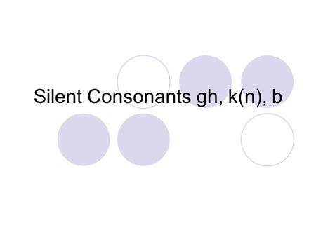 Silent Consonants gh, k(n), b. Listen to these sounds /n/ /i/ /t/ What word do you hear? knit.