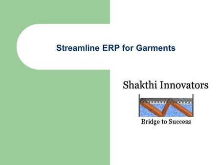 Streamline ERP for Garments. Company Introduction  Coimbatore based development center.  Staff strength of 15 people.  Caters to all types of garment.