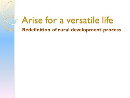 Arise for a versatile life Redefinition of rural development process.