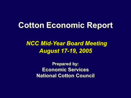 Cotton Economic Report NCC Mid-Year Board Meeting August 17-19, 2005 Prepared by: Economic Services National Cotton Council.